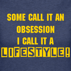 some-call-it-an-obsession-i-call-it-a-lifestyle_design